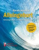 Sarah Schmid: Alleingeburt - Schwangerschaft und Geburt in Eigenregie ★★★★