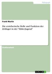 """Die erzieherische Rolle und Funktion der Zeltlager in der """"Hitler-Jugend"""""""