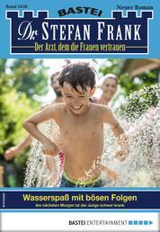 Dr. Stefan Frank 2458 - Arztroman - Wasserspaß mit bösen Folgen