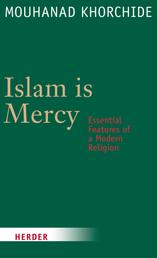 Islam is Mercy - Essential Features of a Modern Religion