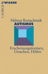 Autismus - Erscheinungsformen, Ursachen, Hilfen