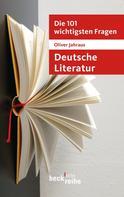 Oliver Jahraus: Die 101 wichtigsten Fragen: Deutsche Literatur