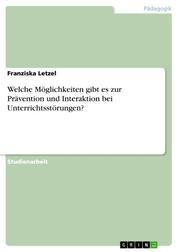 Welche Möglichkeiten gibt es zur Prävention und Interaktion bei Unterrichtsstörungen?
