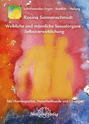 Weibliche und männliche Sexualorgane - Selbstverwirklichung - Band 8: Schriftenreihe Organ - Konflikt - Heilung Mit Homöopathie, Naturheilkunde und Übungen