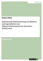 Institutionelle Diskriminierung von Kindern und Jugendlichen mit Migrationshintergrund im deutschen Schulsystem