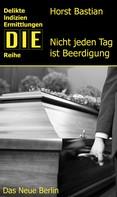 Horst Bastian: Nicht jeden Tag ist Beerdigung