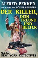 Alfred Bekker: Bount Reiniger: Der Killer, dein Freund und Helfer