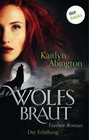 Kaitlyn Abington: Wolfsbraut - Fünfter Roman: Die Erfüllung ★★★★