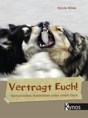 Vertragt Euch! - Harmonisches Hundeleben unter einem Dach