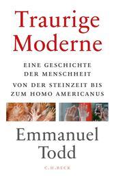 Traurige Moderne - Eine Geschichte der Menschheit von der Steinzeit bis zum Homo americanus