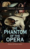 Gaston Leroux: THE PHANTOM OF THE OPERA (Mystery & Horror Series)