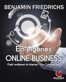 Benjamin Friedrichs: Ein eigenes Online-Business