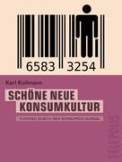 Karl Kollmann: Schöne neue Konsumkultur (Telepolis) ★