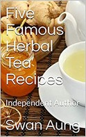 Swan Aung: Five Famous Herbal Tea Recipes