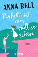 Anna Bell: Perfekt ist nur halb so schön ★★★★