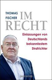 Im Recht - Einlassungen von Deutschlands bekanntestem Strafrichter