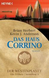 Das Haus Corrino - Der Wüstenplanet - Die frühen Chroniken 3 - Roman