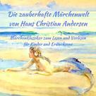 Hans Christian Andersen: Märchenbuch Die zauberhafte Märchenwelt von Hans Christian Andersen: Märchenklassiker aus Andersens Märchen zum Lesen und Vorlesen für Kinder und Erwachsene