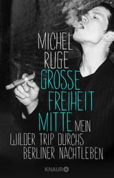 Große Freiheit Mitte - Mein wilder Trip durchs Berliner Nachtleben