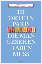 111 Orte in Paris, die man gesehen haben muss - Reiseführer