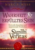 Marc P. Wyss: Wahrheit und erfülltes Sein - Signum Veritas Vol. I