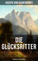 Joseph von Eichendorff: Die Glücksritter (Verlorene Literatur-Schätze)