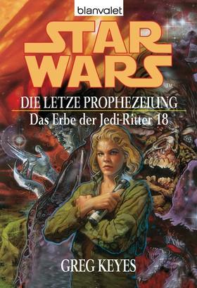 Star Wars. Das Erbe der Jedi-Ritter 18. Die letzte Prophezeiung
