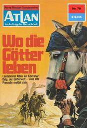 """Atlan 79: Wo die Götter leben - Atlan-Zyklus """"Im Auftrag der Menschheit"""""""