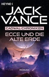 Ecce und die alte Erde - Die Cadwal-Chronik, Band 2 - Roman
