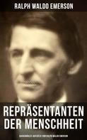 Ralph Waldo Emerson: Repräsentanten der Menschheit (Ausgewählte Aufsätze von Ralph Waldo Emerson)