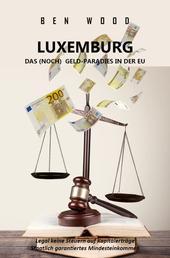 LUXEMBURG - DAS (NOCH) GELD-PARADIES IN DER EU - Legal keine Steuern auf Kapitalerträge + Staatlich garantiertes ertes Mindesteinkommen