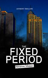 THE FIXED PERIOD (Dystopian Classic) - From the Renowned author of Chronicles of Barsetshire and Palliser Novels