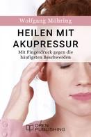 Wolfgang Möhring: Heilen mit Akupressur - Mit Fingerdruck gegen die häufigsten Beschwerden ★★★