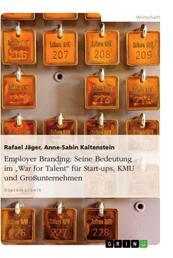 """Employer Branding: Seine Bedeutung im """"War for Talent"""" für Start-ups, KMU und Großunternehmen"""