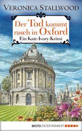 Der Tod kommt rasch in Oxford - Ein Kate-Ivory-Krimi .
