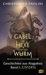 Die Gabel, die Hexe und der Wurm. Geschichten aus Alagaësia. Band 1: Eragon - Die Eragon-Saga