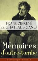 François-René de Chateaubriand: Mémoires d'outre-tombe (L'édition intégrale - Tomes 1 à 5)