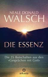 """Die Essenz - Die 25 Botschaften aus den """"Gesprächen mit Gott"""""""
