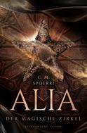 C. M. Spoerri: Alia (Band 1): Der magische Zirkel ★★★★