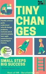 Tiny Changes! Small Steps Big Success - Flexibly achieve goals, understand solve & change problems, motivate win & convince people, learn agile communication psychology & rhetoric