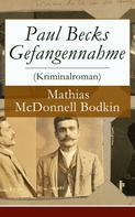 Mathias McDonnell Bodkin: Paul Becks Gefangennahme (Kriminalroman)