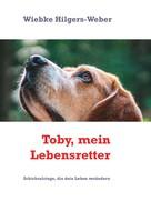 Wiebke Hilgers-Weber: Toby, mein Lebensretter