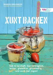 Xunt backen - Süß & herzhaft. Gut verträglich, lecker, glutenfrei, glyxniedrig - und auch mal vegan!