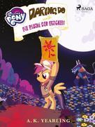 A. K. Yearling: My Little Pony - Daring Do und die Blume der Ewigkeit