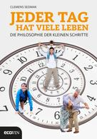 Clemens Sedmak: Jeder Tag hat viele Leben