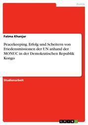 Peacekeeping. Erfolg und Scheitern von Friedensmissionen der UN anhand der MONUC in der Demokratischen Republik Kongo