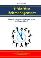 Olaf Fritz: Erfolgsfaktor Zeitmanagement Bewusste Zeitnutzung für weniger Stress im Alltag und Beruf