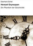 Eberhard Schiel: Herszel Grynszpan