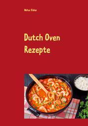 Dutch Oven Rezepte - Dutch Oven Kochbuch für Anfänger und Fortgeschrittene. Der kürzeste Weg, um sich Dutch Oven Gerichte auf der Zunge zergehen zu lassen.