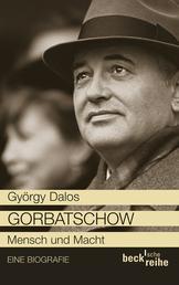 Gorbatschow - Mensch und Macht
